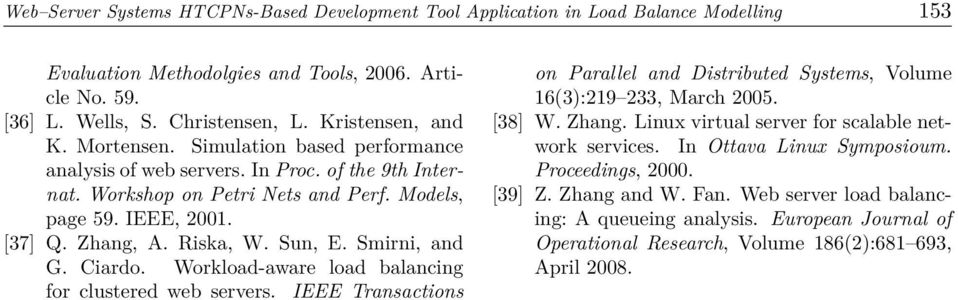 Smirni, and G. Ciardo. Workload-aware load balancing for clustered web servers. IEEE Transactions on Parallel and Distributed Systems, Volume 16(3):219 233, March 25. [38] W. Zhang.