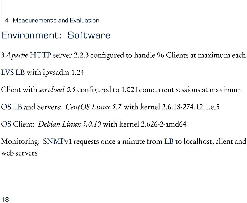 5 configured to 1,021 concurrent sessions at maximum OS LB and Servers: CentOS Linux 5.7 with kernel 2.6.