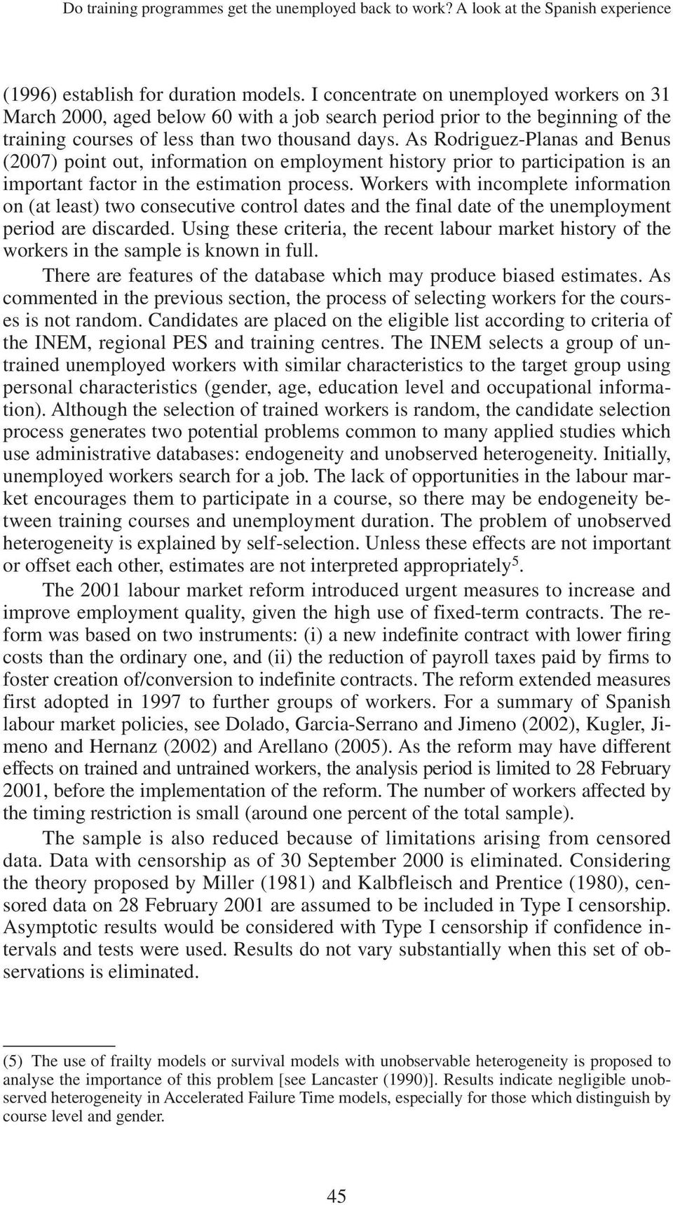 As Rodriguez-Planas and Benus (2007) point out, information on employment history prior to participation is an important factor in the estimation process.