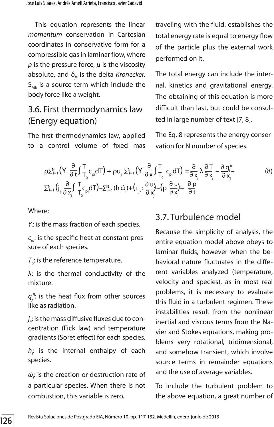 First thermodynamics law (Energy equation) The first thermodynamics law, applied to a control volume of fixed mas traveling with the fluid, establishes the total energy rate is equal to energy flow