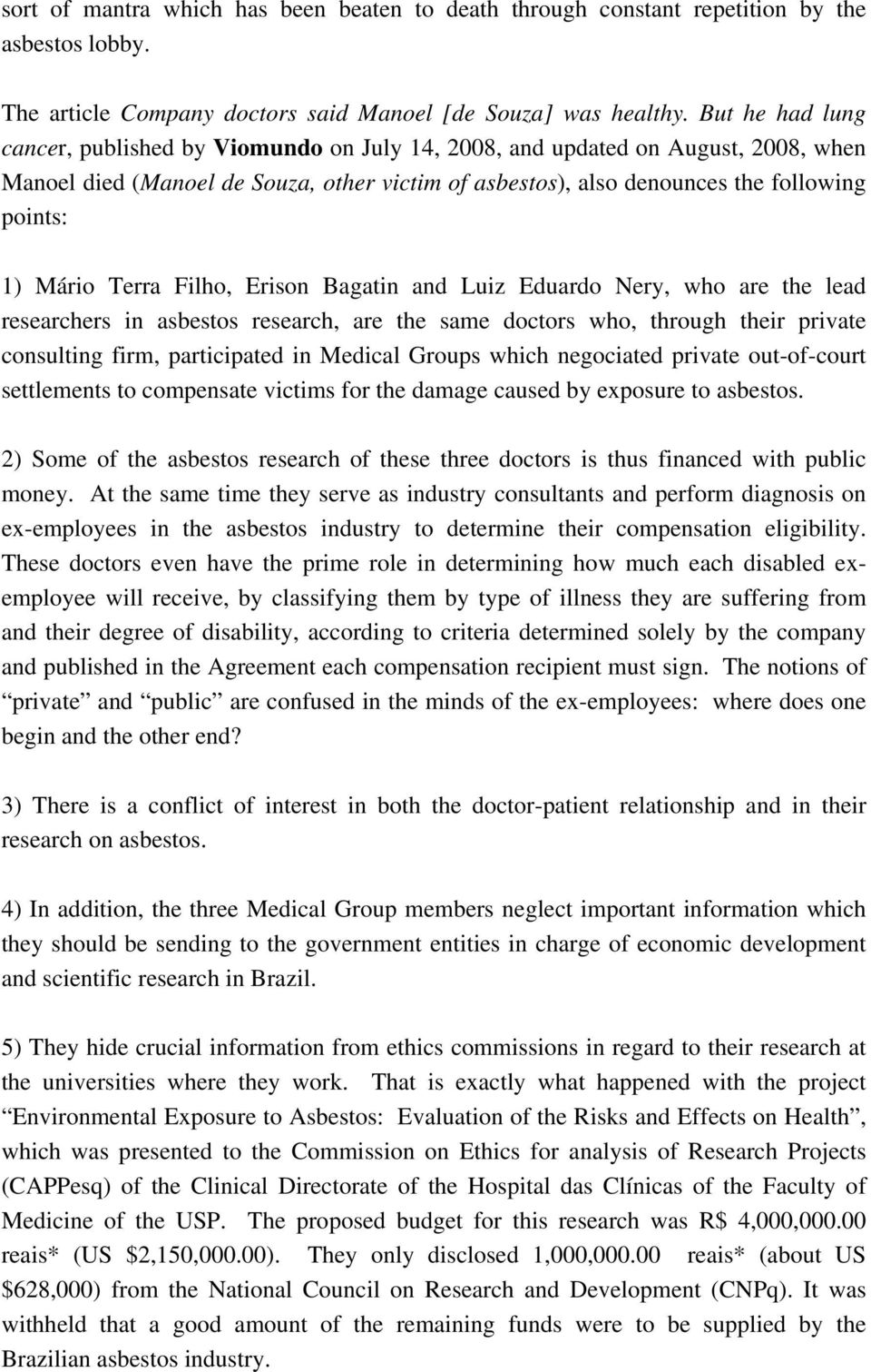 Mário Terra Filho, Erison Bagatin and Luiz Eduardo Nery, who are the lead researchers in asbestos research, are the same doctors who, through their private consulting firm, participated in Medical