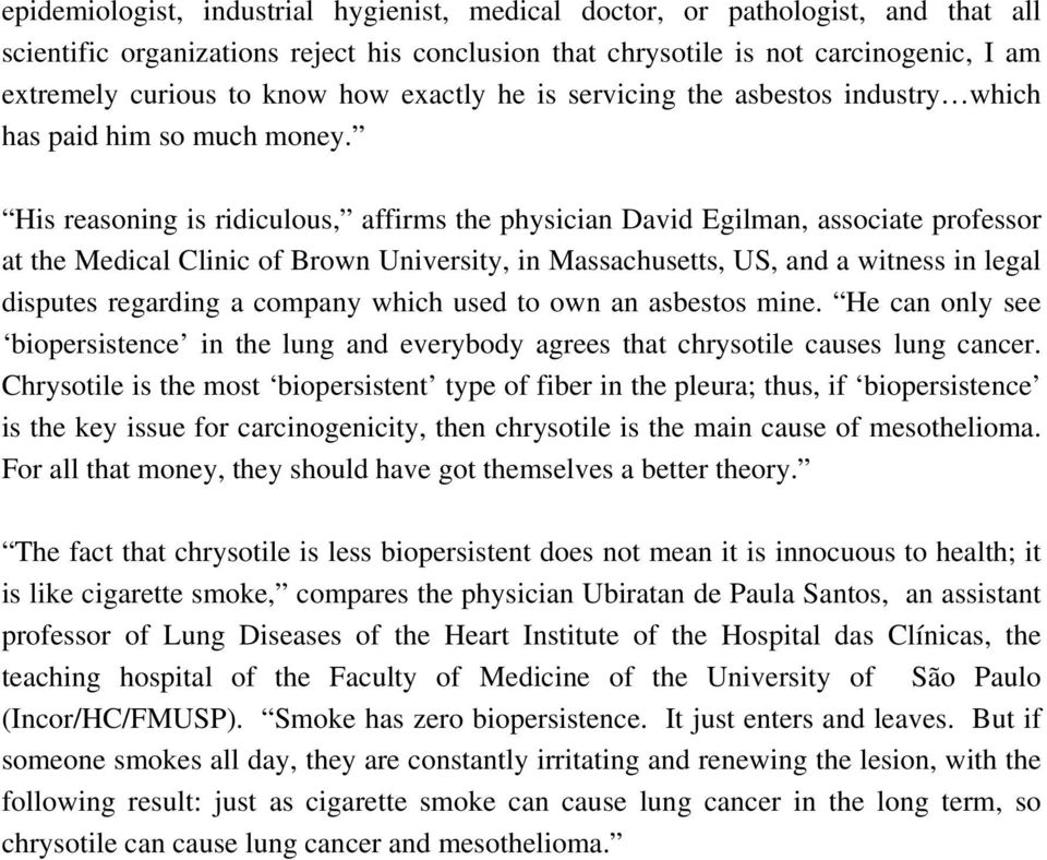 His reasoning is ridiculous, affirms the physician David Egilman, associate professor at the Medical Clinic of Brown University, in Massachusetts, US, and a witness in legal disputes regarding a