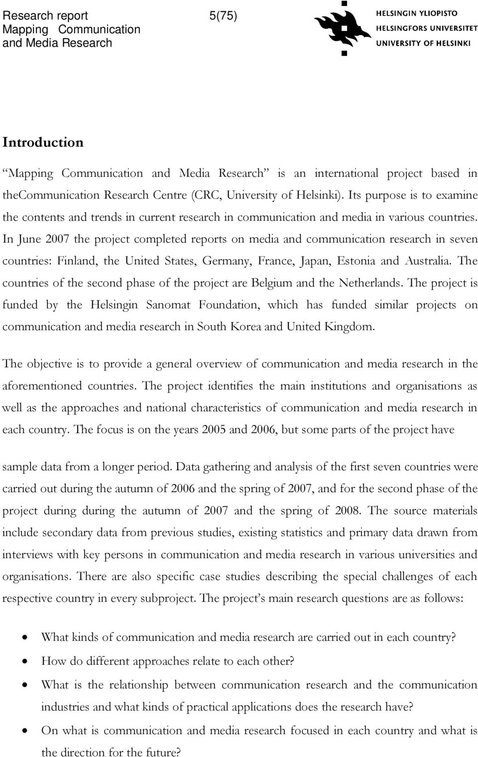 In June 2007 the project completed reports on media and communication research in seven countries: Finland, the United States, Germany, France, Japan, Estonia and Australia.