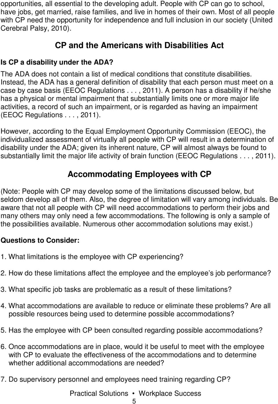 CP and the Americans with Disabilities Act Is CP a disability under the ADA? The ADA does not contain a list of medical conditions that constitute disabilities.