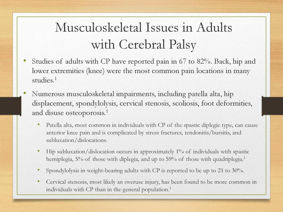 1 Numerous musculoskeletal impairments, including patella alta, hip displacement, spondylolysis, cervical stenosis, scoliosis, foot deformities, and disuse osteoporosis.