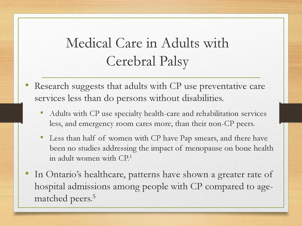 Less than half of women with CP have Pap smears, and there have been no studies addressing the impact of menopause on bone health in adult women