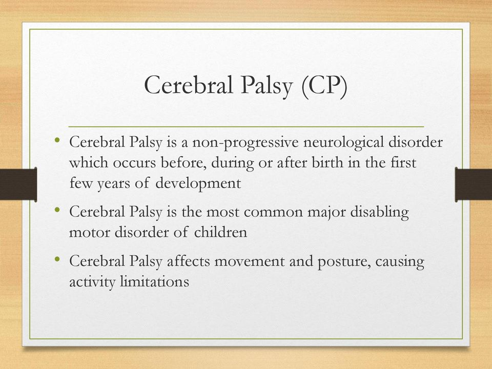 development Cerebral Palsy is the most common major disabling motor disorder