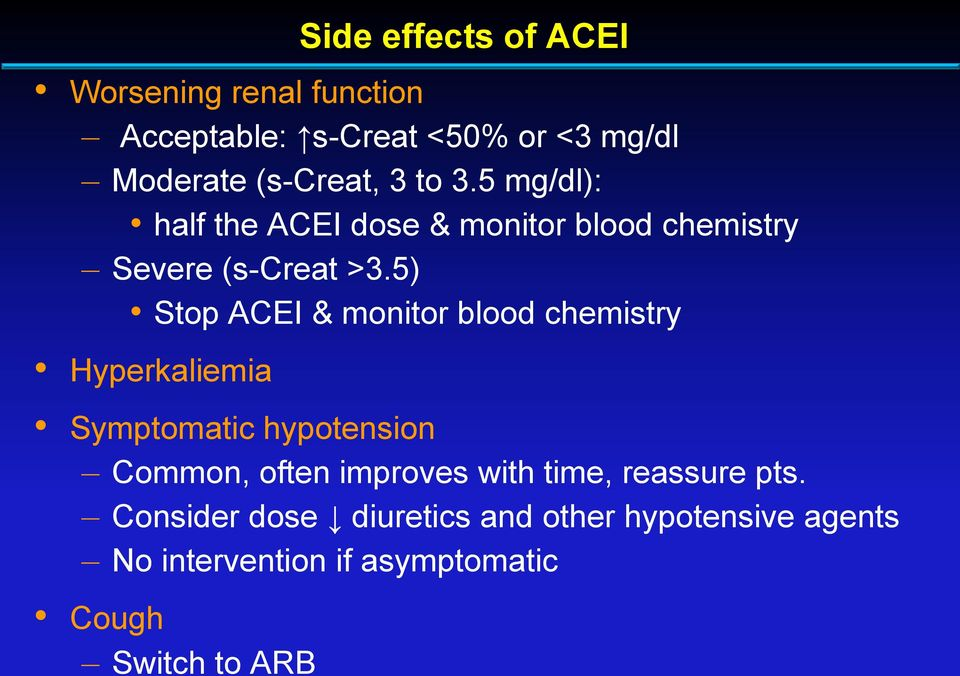 5) Stop ACEI & monitor blood chemistry Hyperkaliemia Symptomatic hypotension Common, often improves