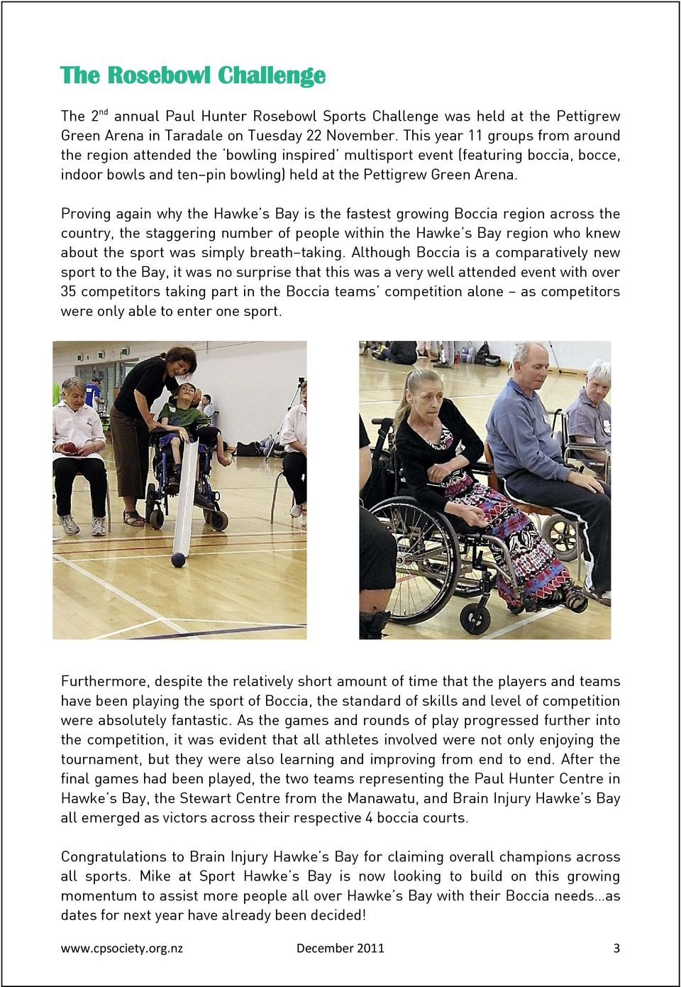 Proving again why the Hawke s Bay is the fastest growing Boccia region across the country, the staggering number of people within the Hawke s Bay region who knew about the sport was simply
