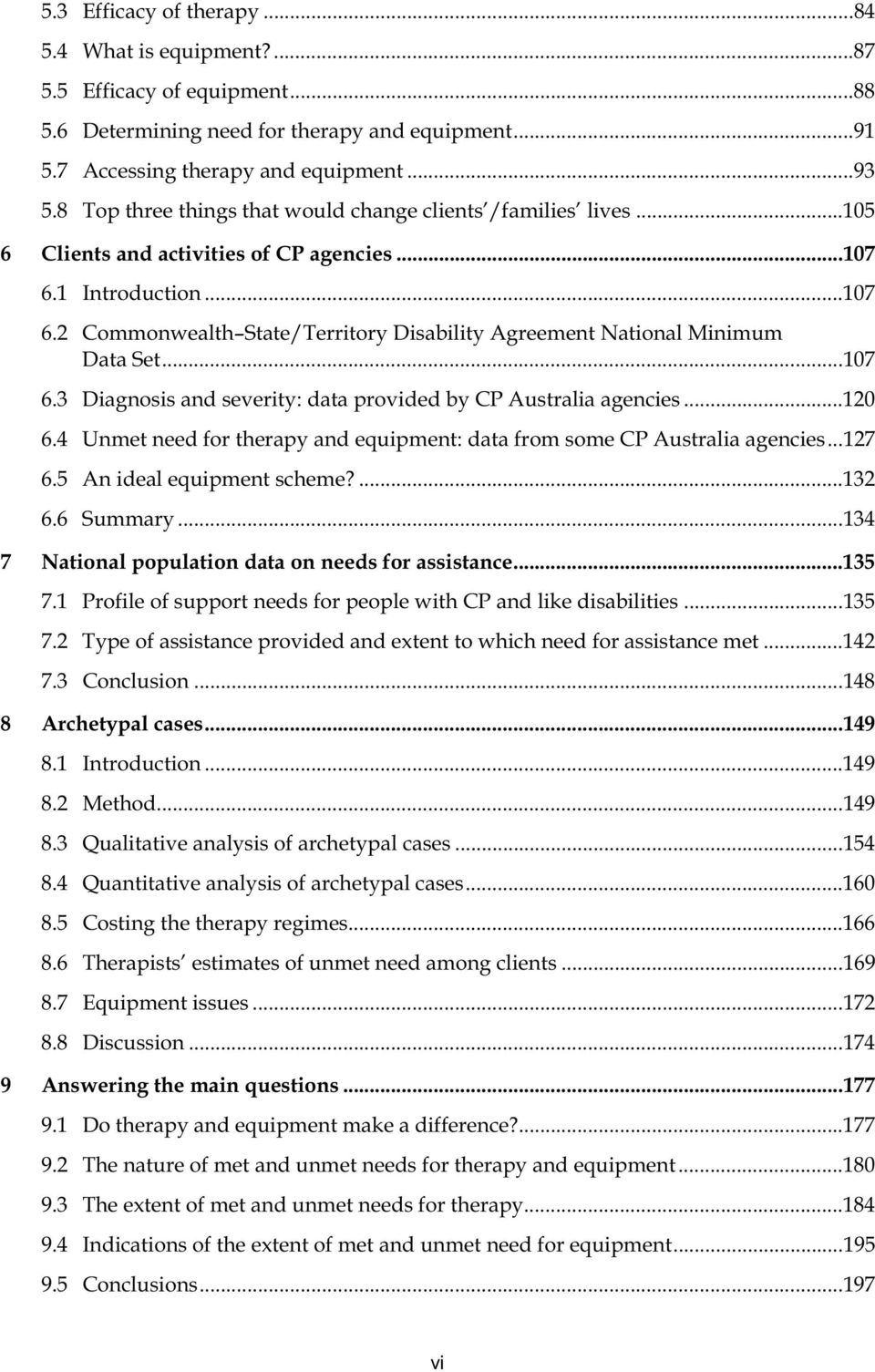 ..107 6.3 Diagnosis and severity: data provided by CP Australia agencies...120 6.4 Unmet need for therapy and equipment: data from some CP Australia agencies...127 6.5 An ideal equipment scheme?...132 6.