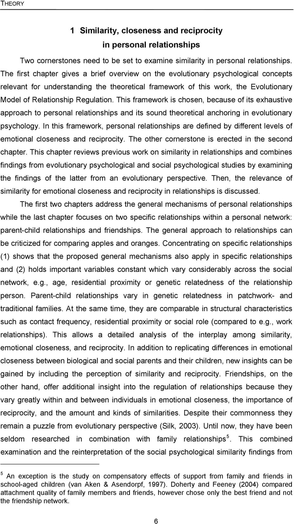 Regulation. This framework is chosen, because of its exhaustive approach to personal relationships and its sound theoretical anchoring in evolutionary psychology.