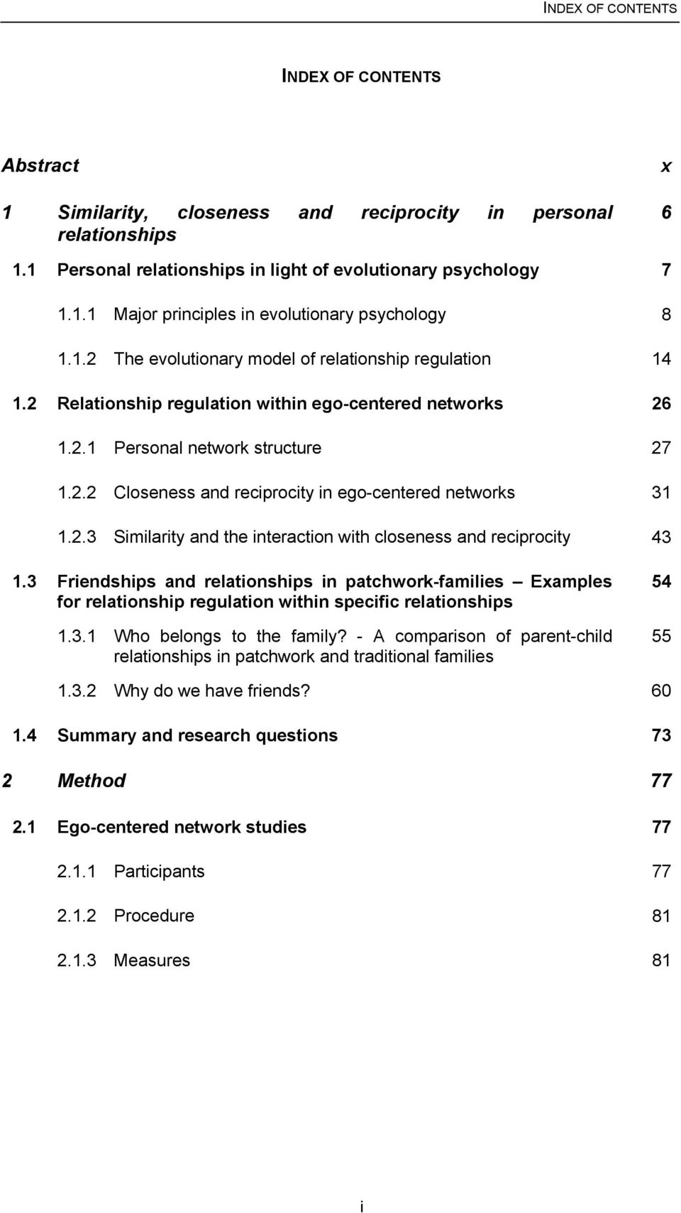 2.3 Similarity and the interaction with closeness and reciprocity 43 1.3 Friendships and relationships in patchwork-families Examples for relationship regulation within specific relationships 1.3.1 Who belongs to the family?
