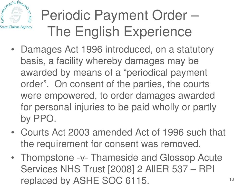 On consent of the parties, the courts were empowered, to order damages awarded for personal injuries to be paid wholly or partly