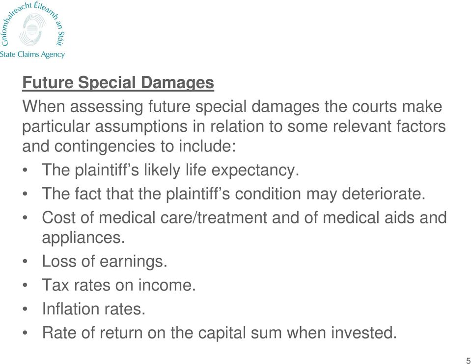 The fact that the plaintiff s condition may deteriorate.