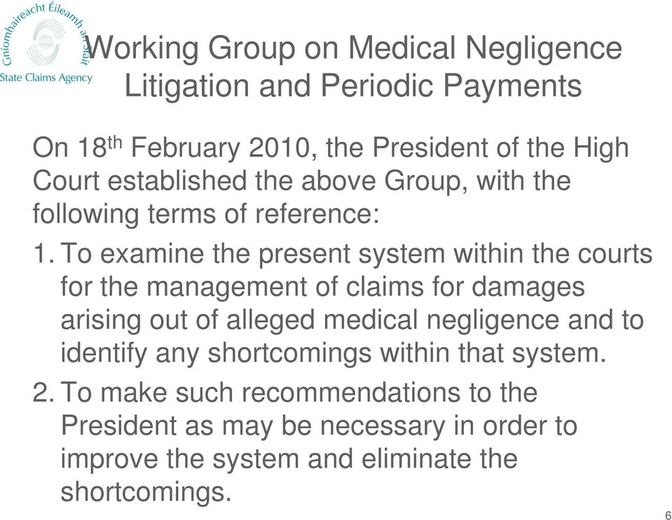 To examine the present system within the courts for the management of claims for damages arising out of alleged medical