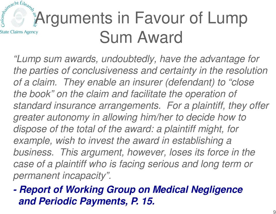 For a plaintiff, they offer greater autonomy in allowing him/her to decide how to dispose of the total of the award: a plaintiff might, for example, wish to invest the award in