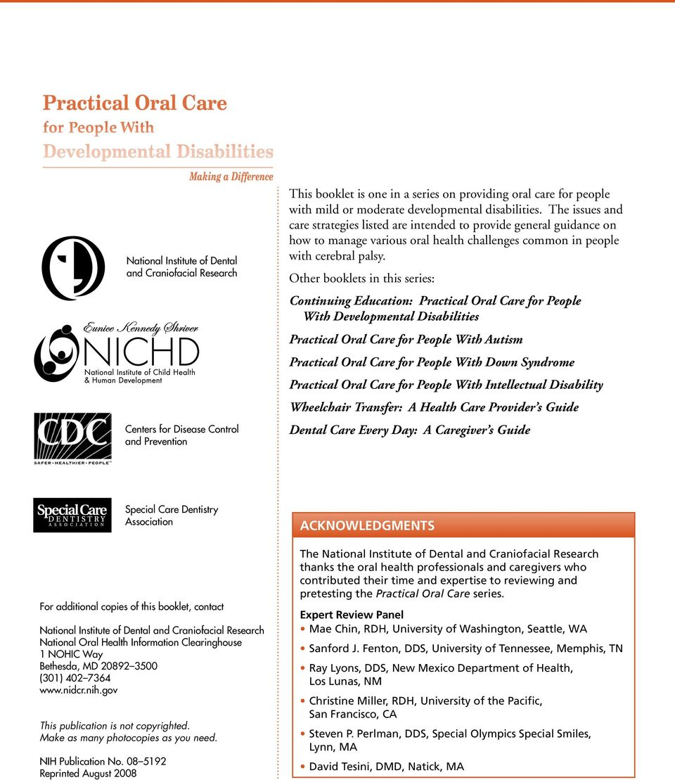 Other booklets in this series: Continuing Education: Practical Oral Care for People With Developmental Disabilities Practical Oral Care for People With Autism Practical Oral Care for People With Down