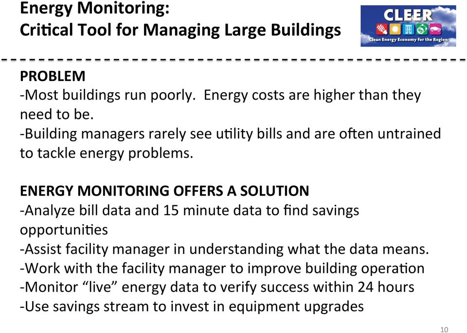 ENERGY MONITORING OFFERS A SOLUTION - Analyze bill data and 15 minute data to find savings opportuni/es - Assist facility manager in