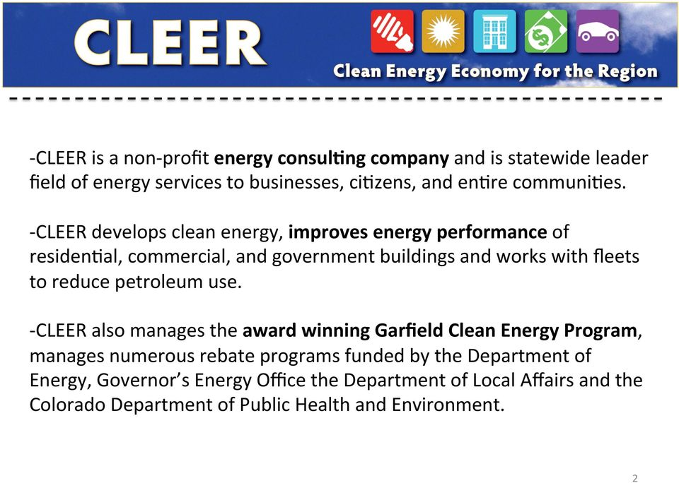 - CLEER develops clean energy, improves energy performance of residen/al, commercial, and government buildings and works with fleets to