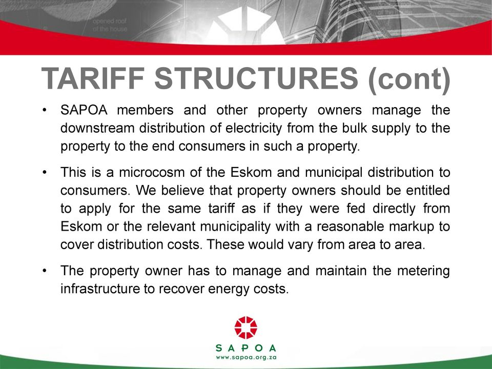 We believe that property owners should be entitled to apply for the same tariff as if they were fed directly from Eskom or the relevant municipality