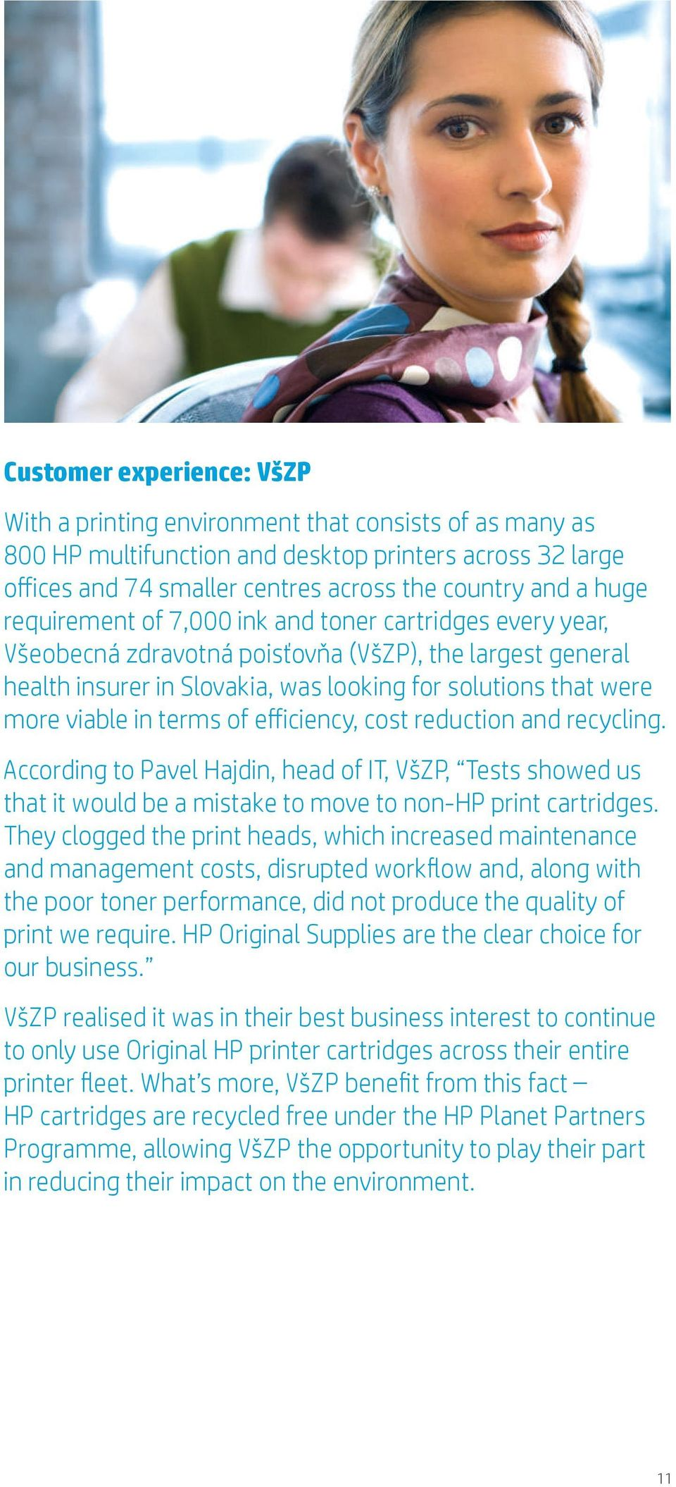 terms of efficiency, cost reduction and recycling. According to Pavel Hajdin, head of IT, VšZP, Tests showed us that it would be a mistake to move to non-hp print cartridges.