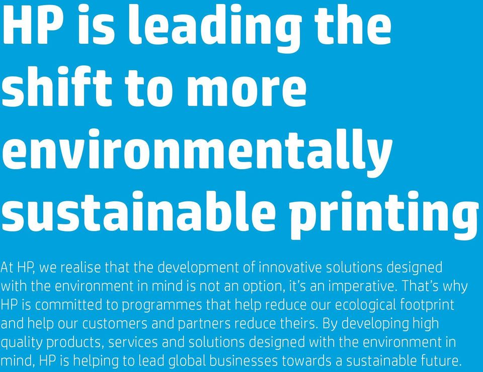 That s why HP is committed to programmes that help reduce our ecological footprint and help our customers and partners reduce