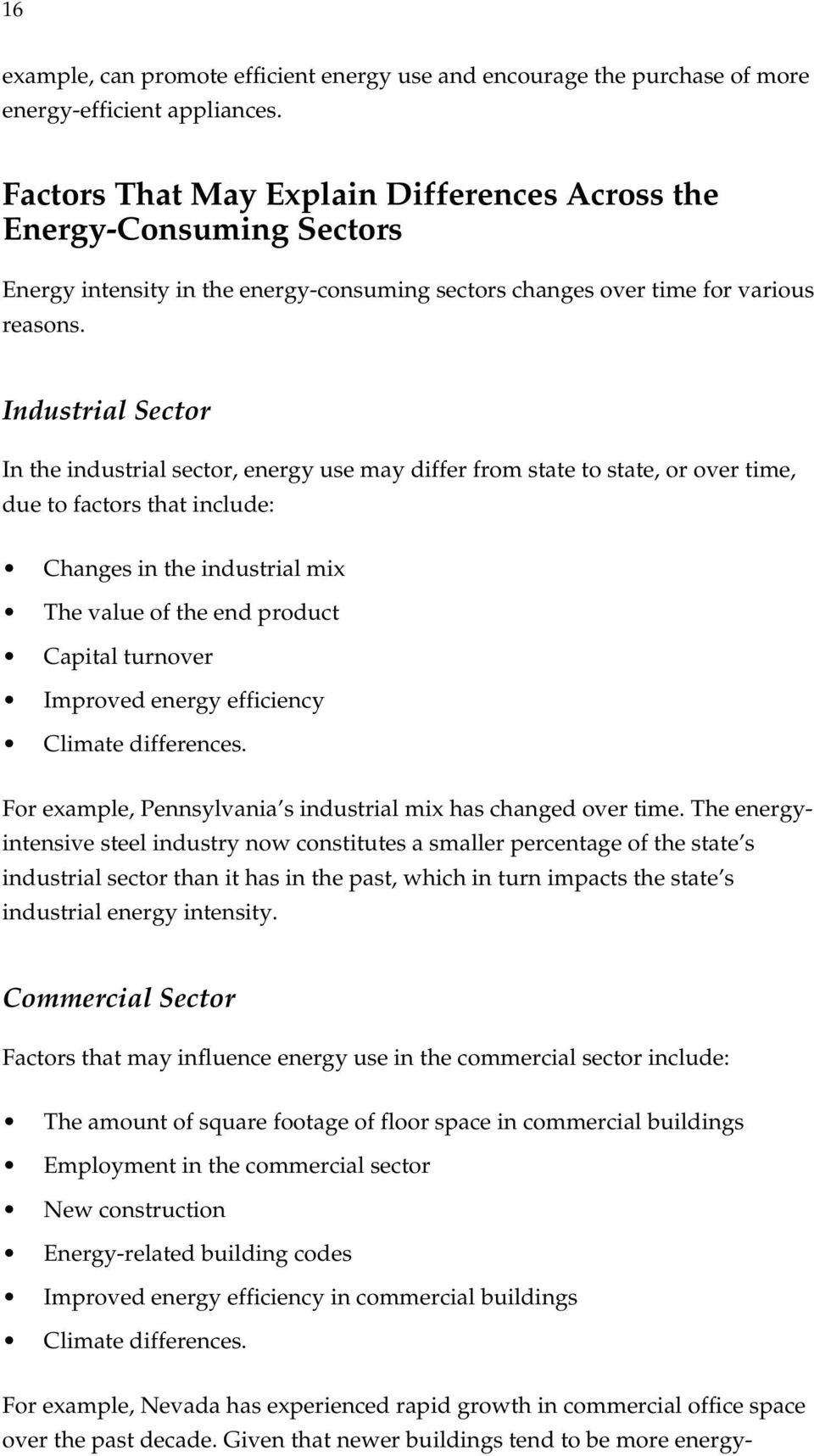 Industrial In the industrial sector, energy use may differ from state to state, or over time, due to factors that include: Changes in the industrial mix The value of the end product Capital turnover