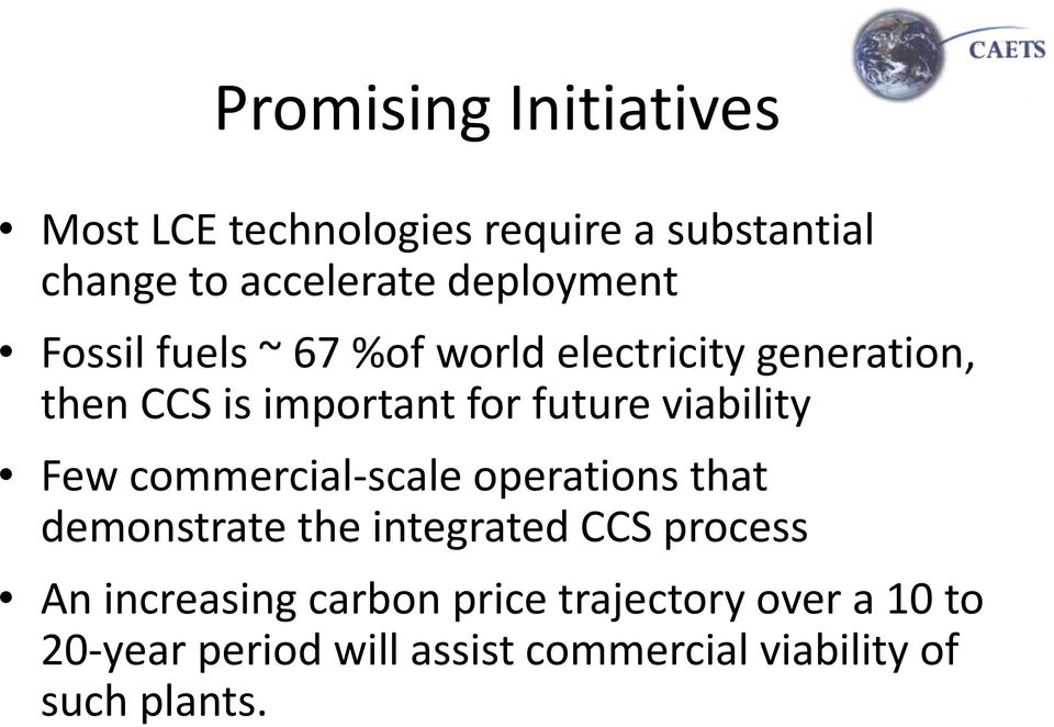 viability Few commercial scale operations that demonstrate the integrated CCS process An