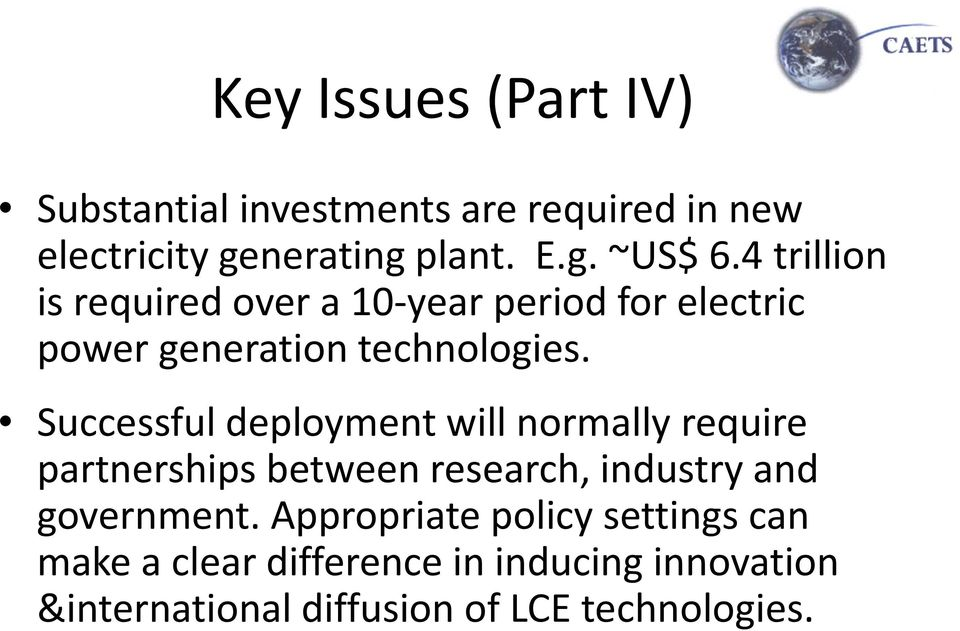 Successful deployment will normally require partnerships between research, industry and government.