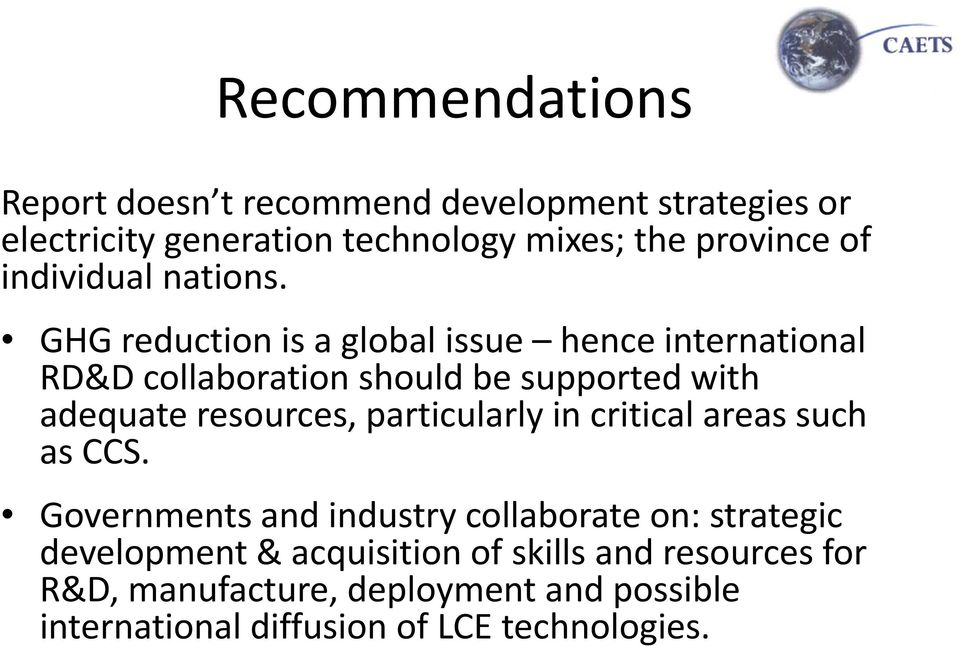 GHG reduction is a global issue hence international RD&D collaboration should be supported with adequate resources,