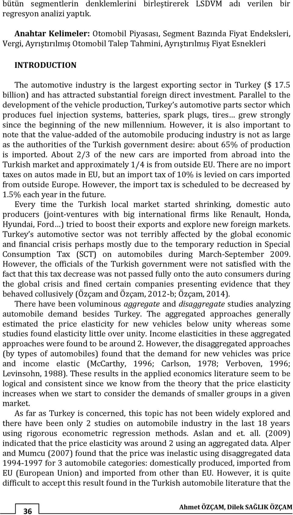 exporting sector in Turkey ($ 17.5 billion) and has attracted substantial foreign direct investment.