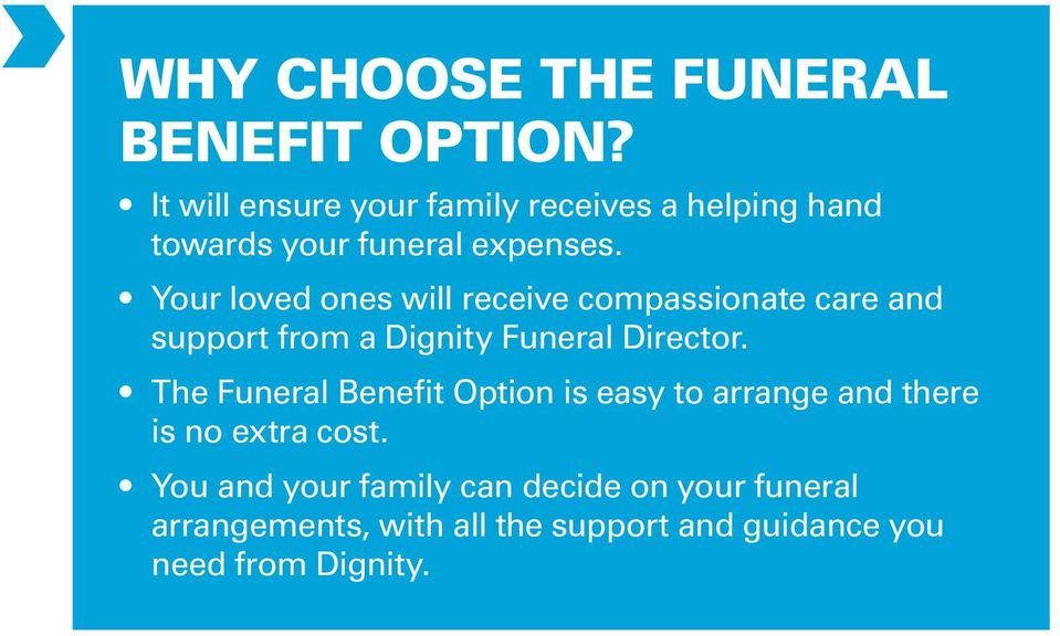 Your loved ones will receive compassionate care and support from a Dignity Funeral Director.