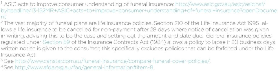 Section 210 of the Life Insurance Act 1995 allows a life insurance to be cancelled for non-payment after 28 days where notice of cancellation was given in writing, advising this to be the case and