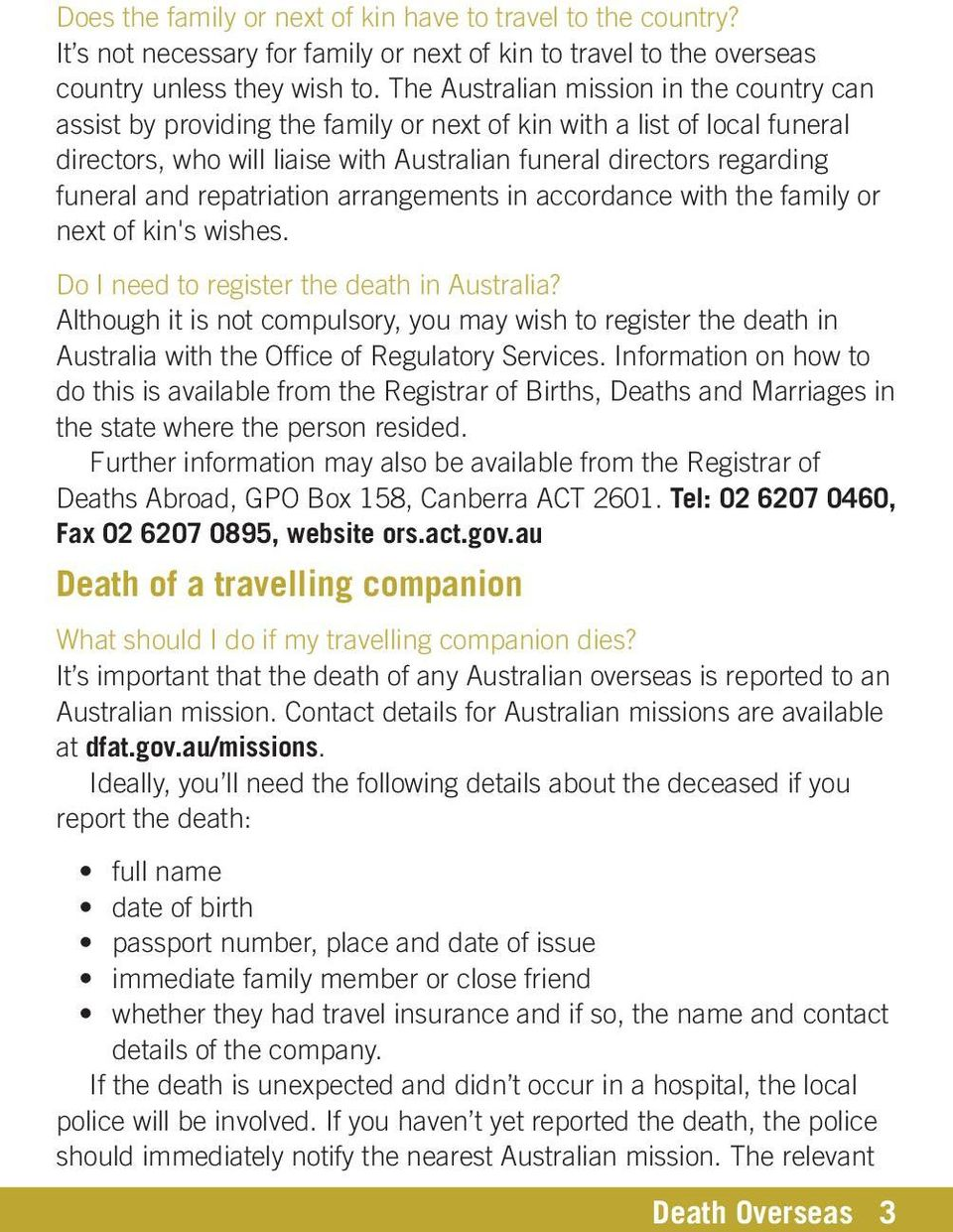 repatriation arrangements in accordance with the family or next of kin's wishes. Do I need to register the death in Australia?