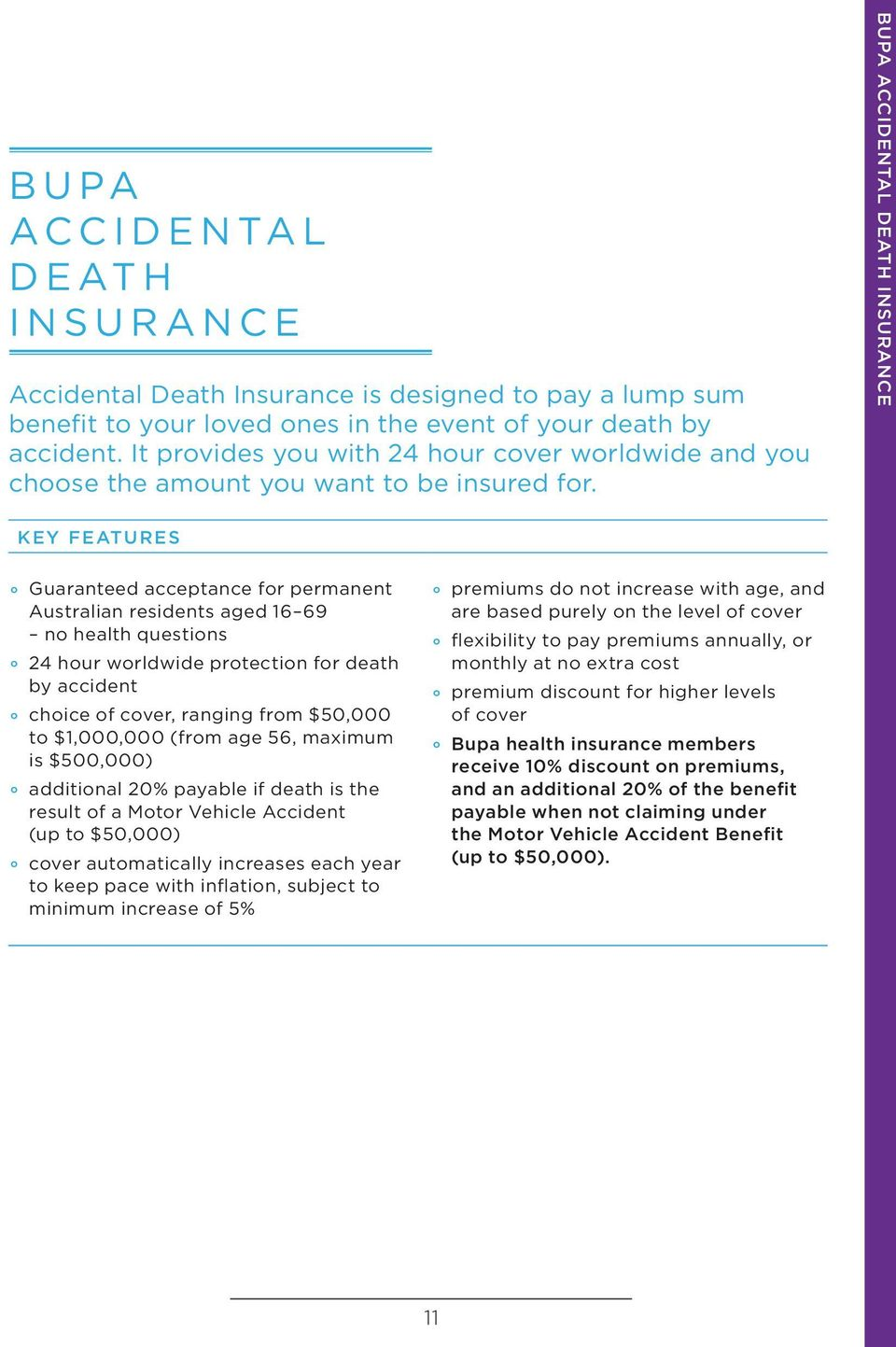 BUPA ACCIDENTAL DEATH INSURANCE KEY FEATURES Guaranteed acceptance for permanent Australian residents aged 16 69 no health questions 24 hour worldwide protection for death by accident choice of