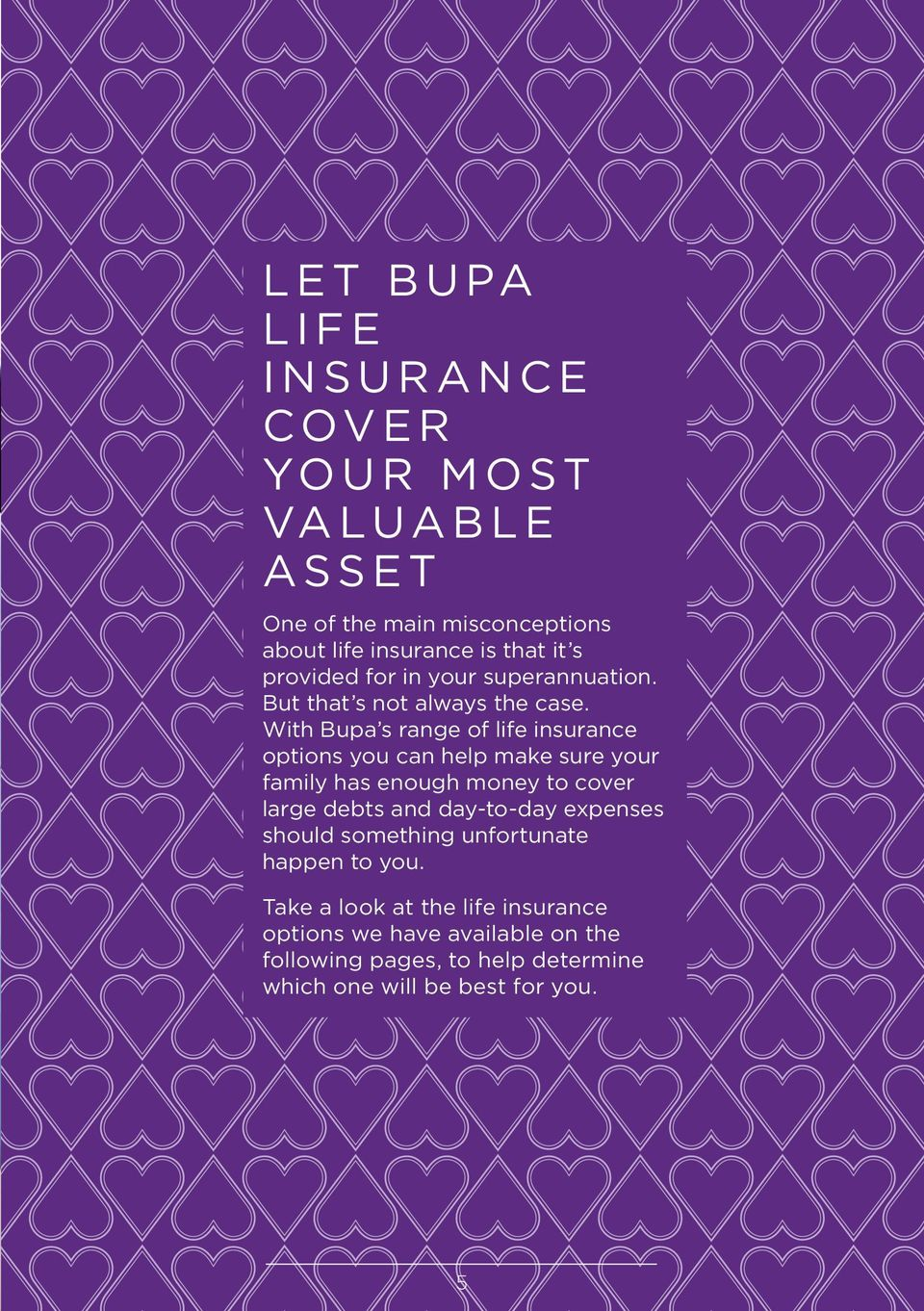 With Bupa s range of life insurance options you can help make sure your family has enough money to cover large debts and