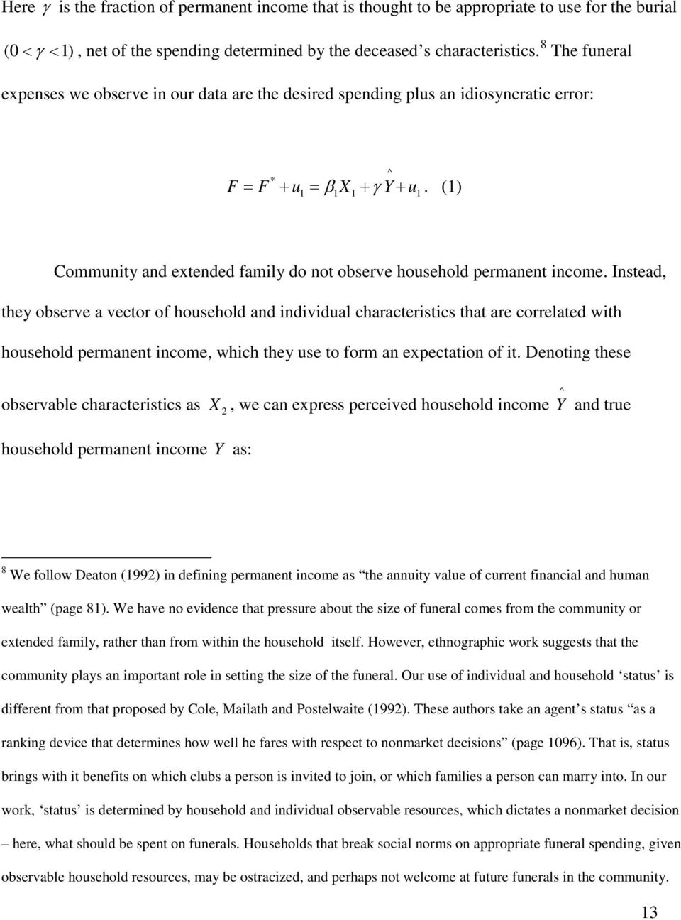 () Community and extended family do not observe household permanent income.