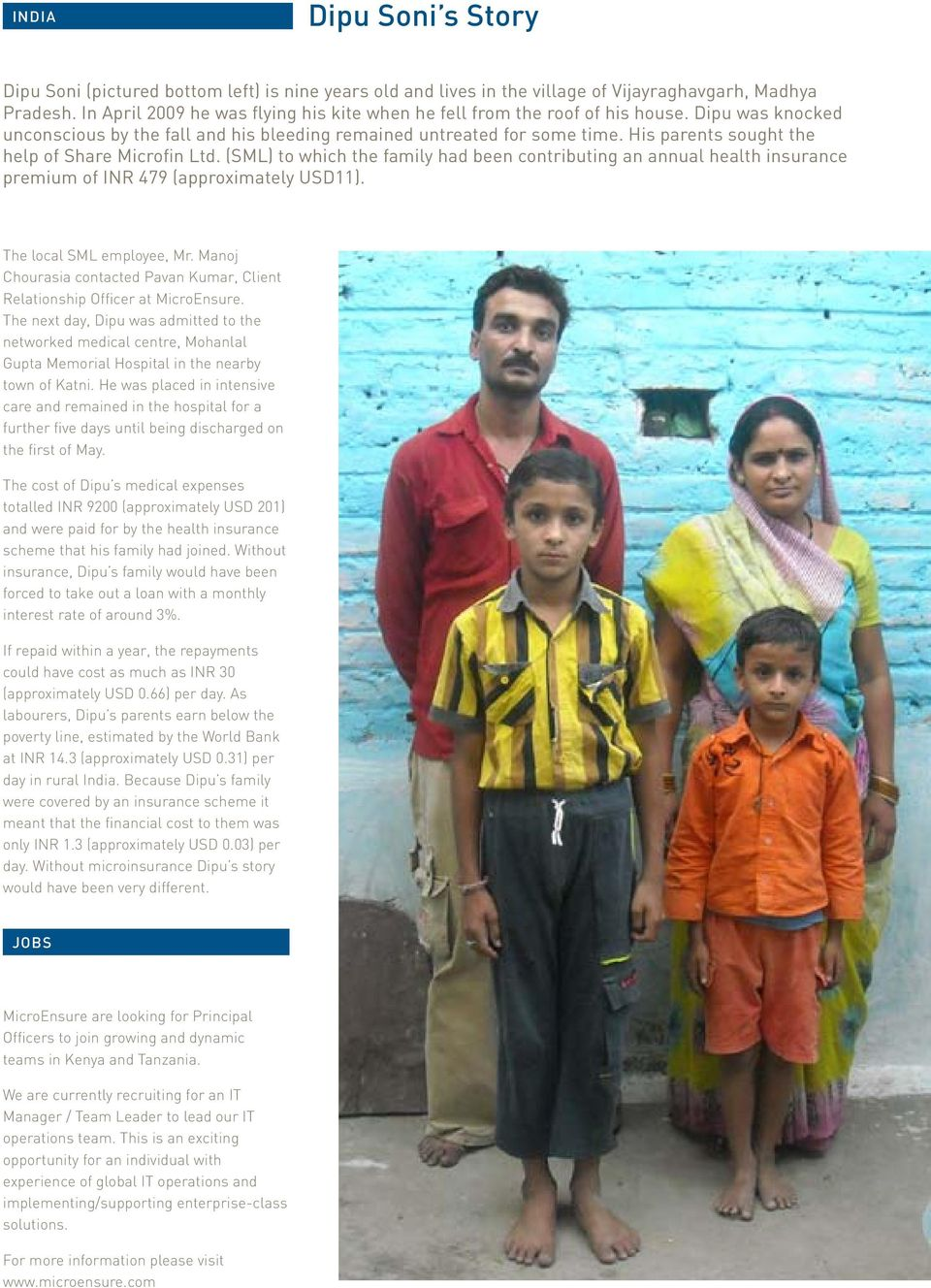 His parents sought the help of Share Microfin Ltd. (SML) to which the family had been contributing an annual health insurance premium of INR 479 (approximately USD11). The local SML employee, Mr.