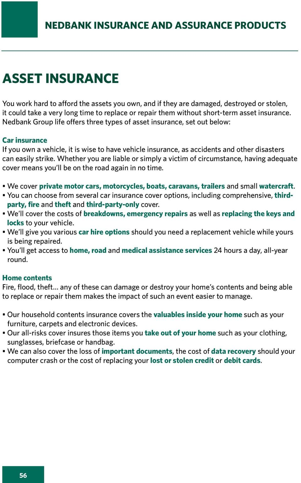 Nedbank Group life offers three types of asset insurance, set out below: Car insurance If you own a vehicle, it is wise to have vehicle insurance, as accidents and other disasters can easily strike.