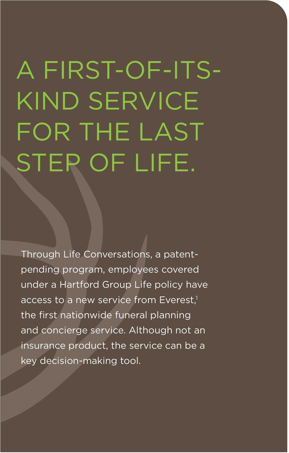 Group Life policy have access to a new service from Everest, 1 the first nationwide