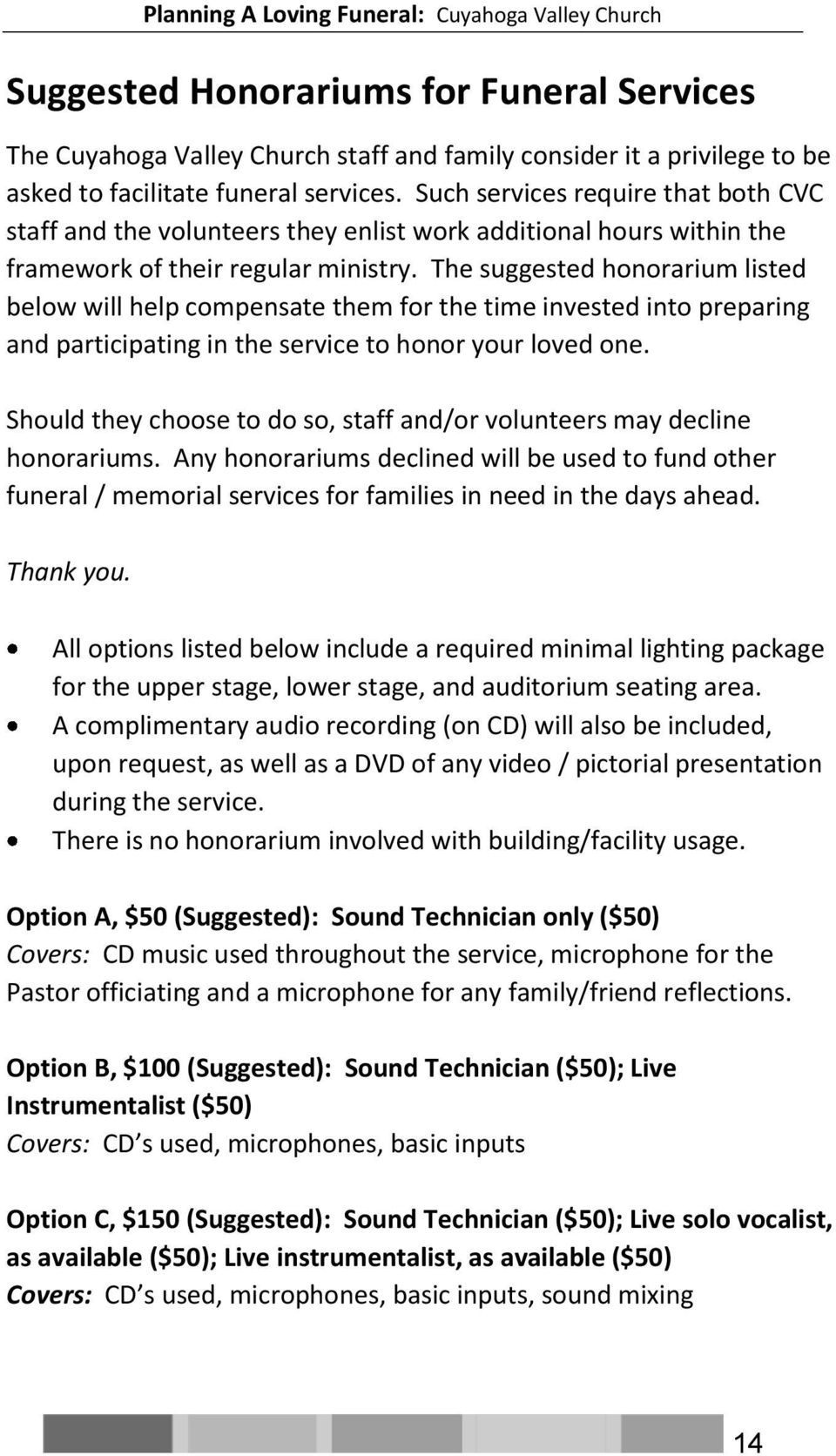 The suggested honorarium listed below will help compensate them for the time invested into preparing and participating in the service to honor your loved one.