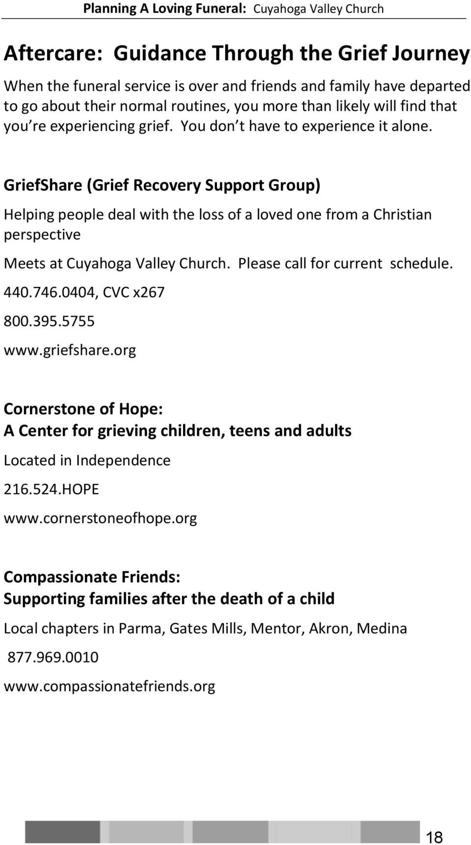 GriefShare (Grief Recovery Support Group) Helping people deal with the loss of a loved one from a Christian perspective Meets at Cuyahoga Valley Church. Please call for current schedule. 440.746.