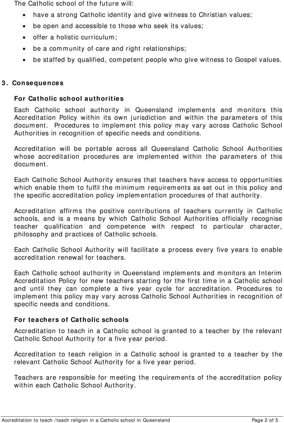 Consequences For Catholic school authorities Each Catholic school authority in Queensland implements and monitors this Accreditation Policy within its own jurisdiction and within the parameters of