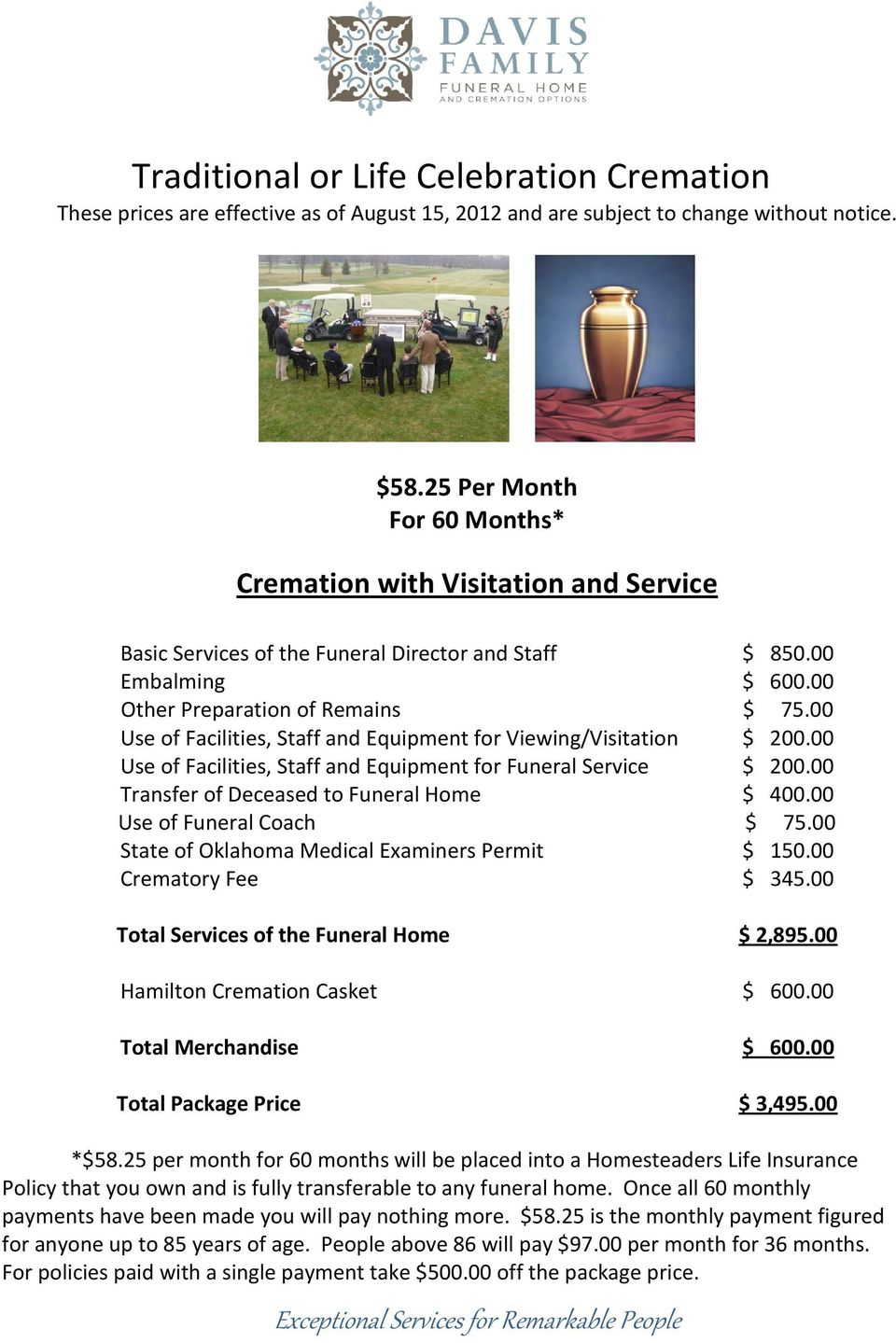 25 per month for 60 months will be placed into a Homesteaders Life Insurance Policy that you own and is fully transferable to any funeral home.