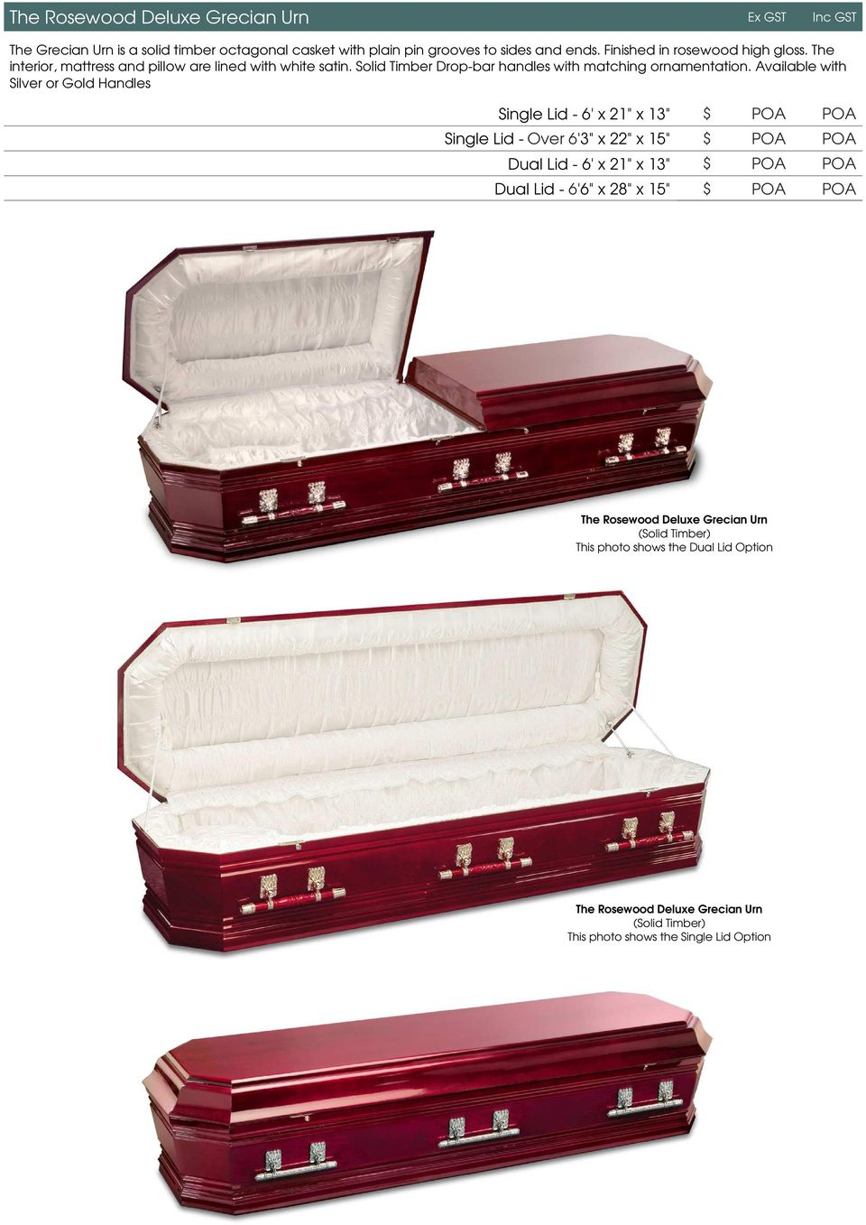 "Available with Silver or Gold Handles Single Lid - 6' x 21"" x 13"" $ POA POA The Victoria White Coffin with or without Single Lid - Over 6'3"" x 22"" x 15"" $ POA POA Dual Lid - 6' x 21"" x"
