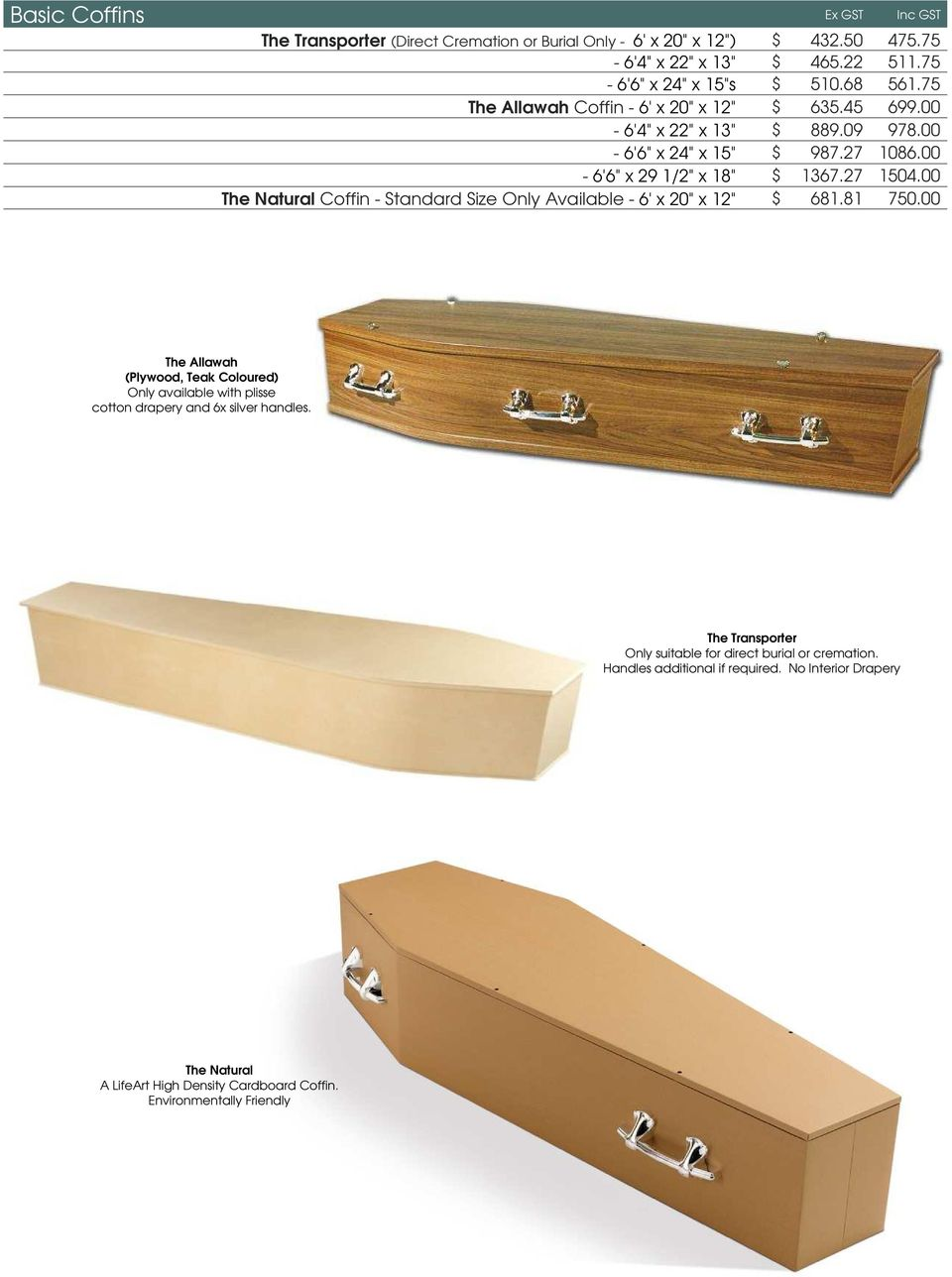 "00 The Berri Standard Coffin - 6'6"" x 24"" x 15"" $ 987.27 1086.00-6'6"" x 29 1/2"" x 18"" $ 1367.27 1504.00 The Natural Coffin - Standard Size Only Available - 6' x 20"" x 12"" $ 681.81 750."