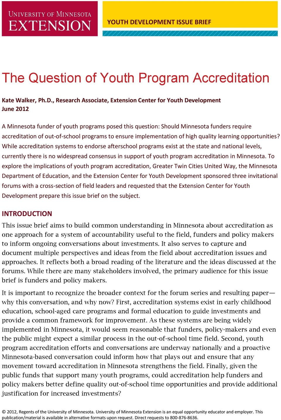 , Research Associate, Extension Center for Youth Development June 2012 A Minnesota funder of youth programs posed this question: Should Minnesota funders require accreditation of out-of-school