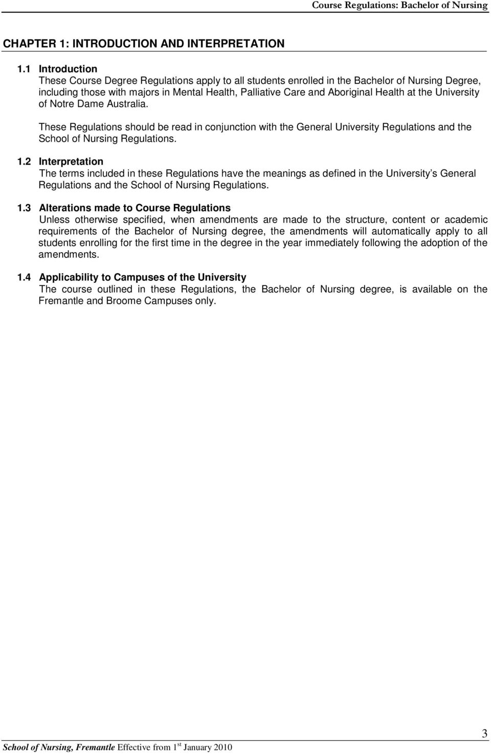 the University of Notre Dame Australia. These Regulations should be read in conjunction with the General University Regulations and the School of Nursing Regulations. 1.