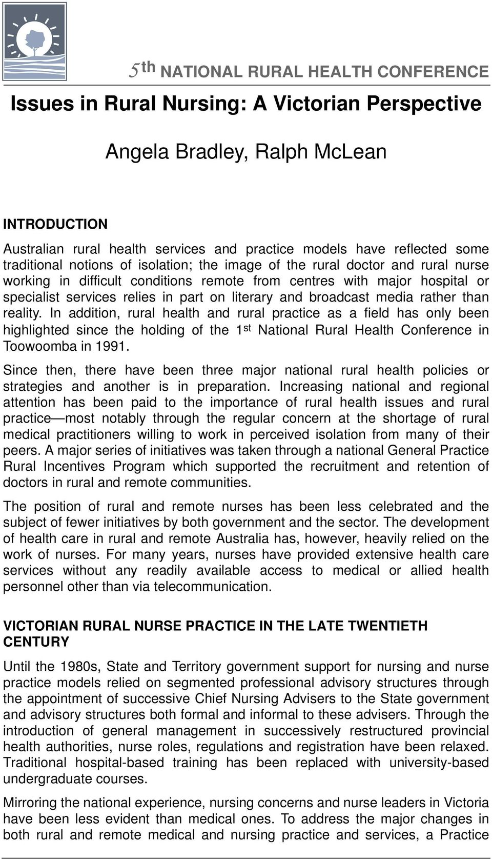 reality. In addition, rural health and rural practice as a field has only been highlighted since the holding of the 1 st National Rural Health Conference in Toowoomba in 1991.