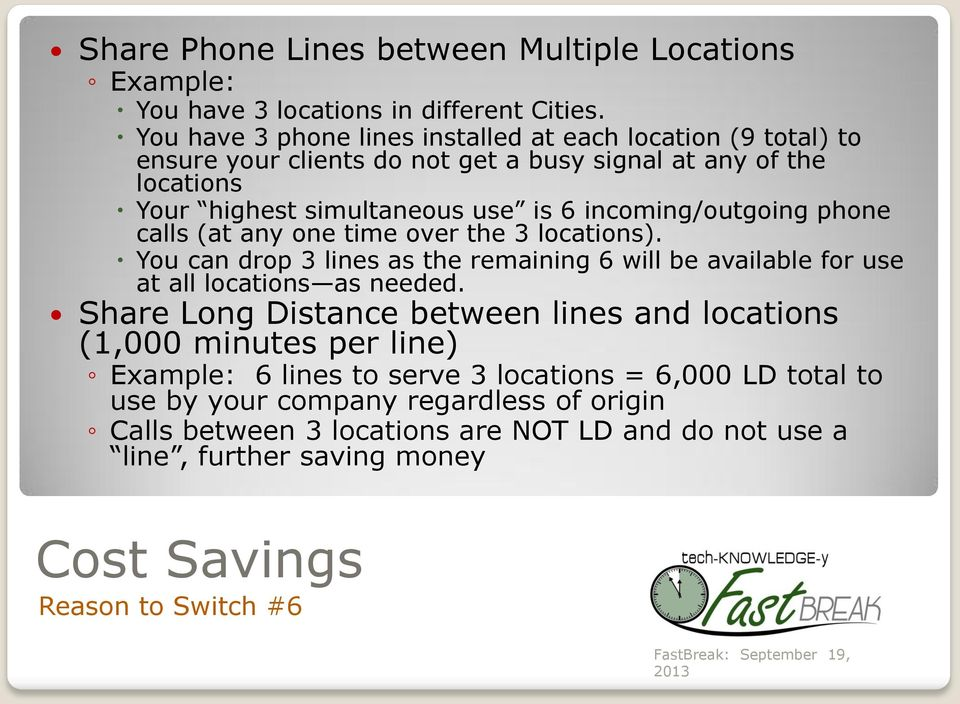 incoming/outgoing phone calls (at any one time over the 3 locations). You can drop 3 lines as the remaining 6 will be available for use at all locations as needed.